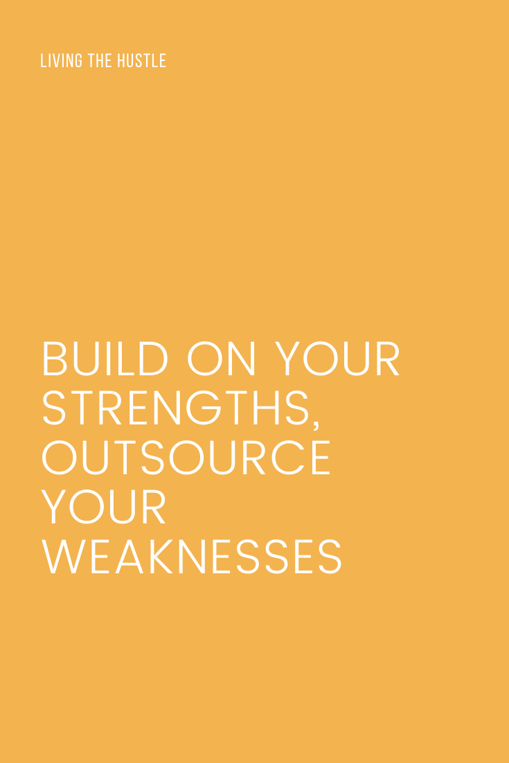 Build On Your Strengths, Outsource Your Weaknesses