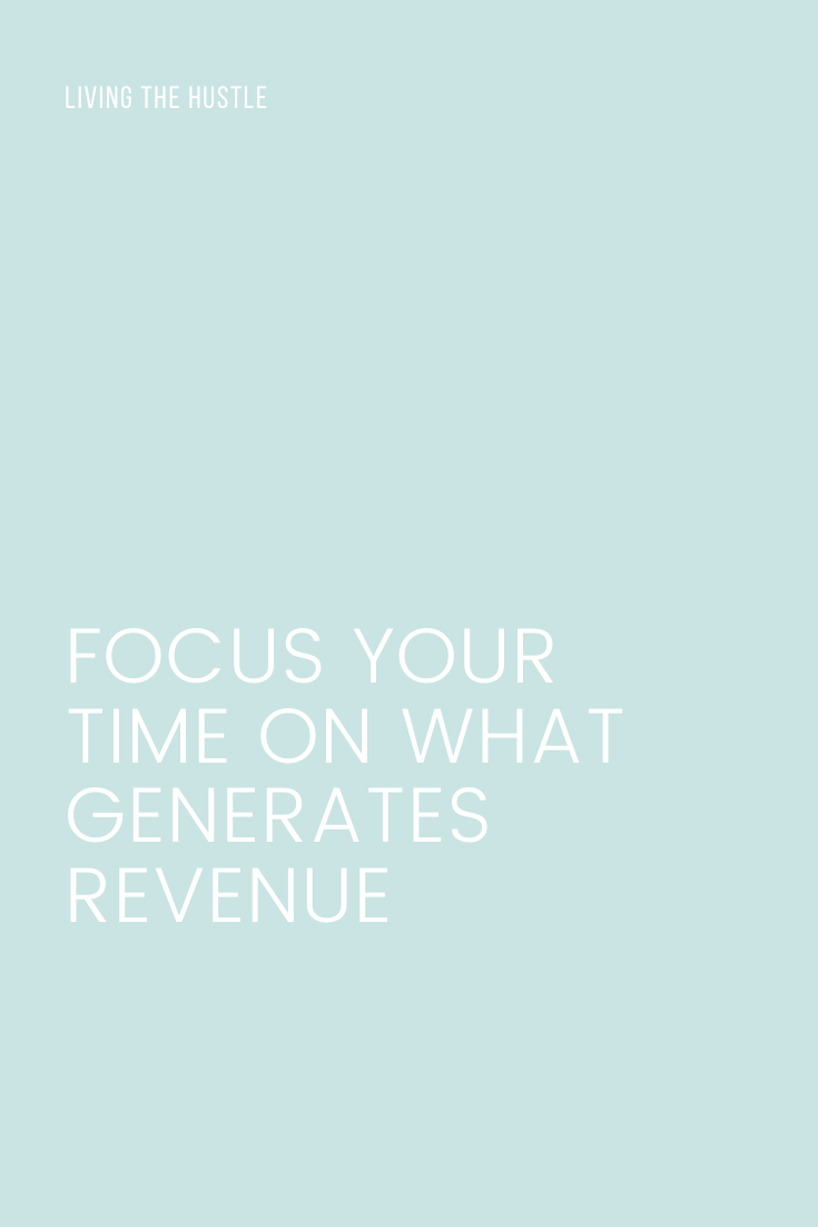 Focus Your Time On What Generates Revenue