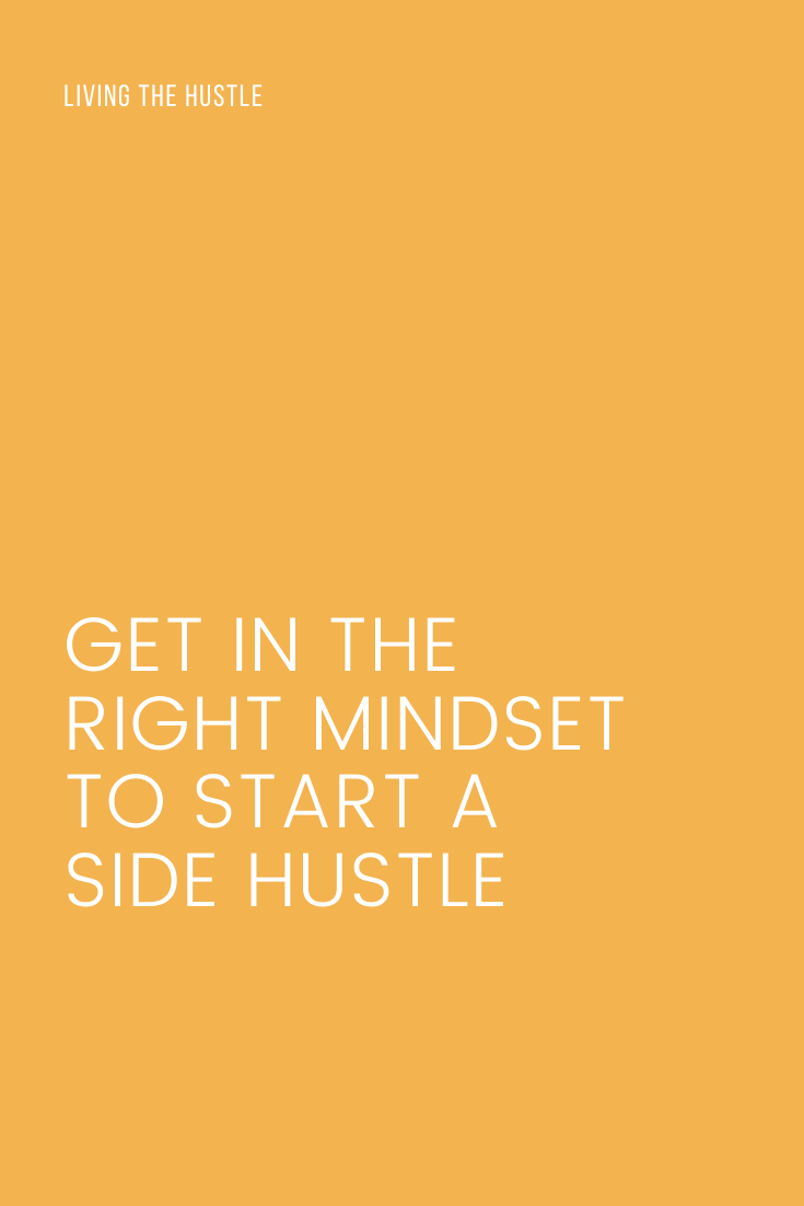 Get In The Right Mindset To Start A Side Hustle