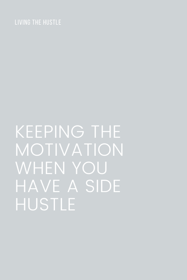 Keeping the Motivation When You Have A Side Hustle
