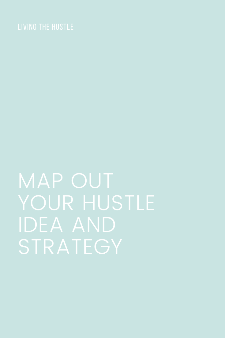 Map Out Your Hustle Idea And Strategy